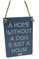 'A HOME WITHOUT A DOG IS JUST A HOUSE' MINI METAL SHABBY CHIC PLAQUE..